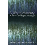 A White Minority in Post-Civil Rights Mississippi by Thomas Adams Upchurch