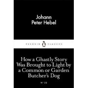 How a Ghastly Story Was Brought to Light by a Common or Garden Butcher's Dog by Johann Peter Hebel