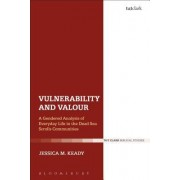 Vulnerability and Valour: A Gendered Analysis of Everyday Life in the Dead Sea Scrolls Communities