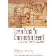 How to Publish Your Communication Research by Alison F. Alexander