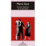 Un Buen Detective No Se Casa Jamas by Marta Sanz