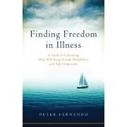 Finding Freedom In Illness by Peter Fernando
