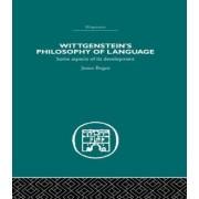 Wittgenstein's Philosophy of Language by James Bogen