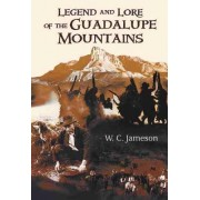 Legend and Lore of the Guadalupe Mountains by W C Jameson