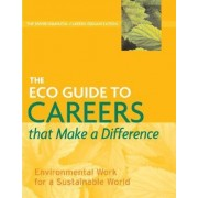 The ECO Guide to Careers that Make a Difference by Environmental Careers Organization