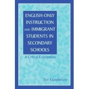 English-Only Instruction and Immigrant Students in Secondary Schools by Lee Gunderson