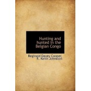 Hunting and Hunted in the Belgian Congo by Reginald Davey Cooper