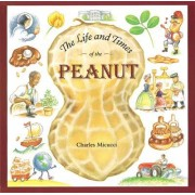 The Life and Times of the Peanut by Charles Micucci