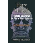 Criminal Case 40/61, the Trial of Adolf Eichmann by Harry Mulisch