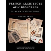 French Architects and Engineers in the Age of Enlightenment by Antoine Picon