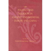 Politics and Religion in Ancient and Medieval Europe and China by Frederick Hok-Ming Cheung