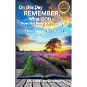 On This Day Remember: What God Does Not Want You to Forget