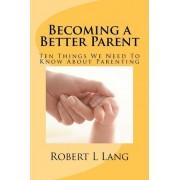 Becoming a Better Parent by Robert L Lang