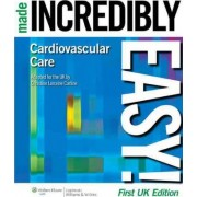 Cardiovascular Care Made Incredibly Easy! by Christine Lorraine Carline
