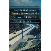 English Modernism, National Identity and the Germans, 1890-1950 by Petra Rau