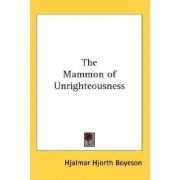 The Mammon of Unrighteousness by Hjalmar Hjorth Boyeson