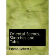 Oriental Scenes, Sketches and Tales by Emma Perry Roberts