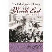 The Urban Social History of the Middle East, 1750-1950: [1st Time Paper]