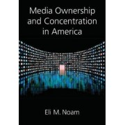 Media Ownership and Concentration in America by Eli M. Noam