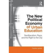 The New Political Economy of Urban Education by Pauline Lipman