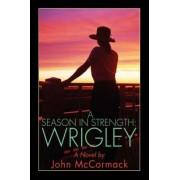 A Season in Strength Wrigley by John McCormack