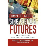 The Complete Guide to Single Stock Futures by Russell Wasendorf