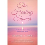 The Healing Shower: A Method for Overcoming Fears about Cancer