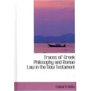 Traces of Greek Philosophy and Roman Law in the New Testament by Edward Hicks