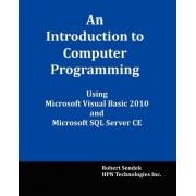 An Introduction to Computer Programming Using Microsoft Visual Basic 2010 and Microsoft SQL Server Ce by Robert Sendek
