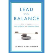 Lead with Balance: How to Master Work-Life Balance in an Imbalanced Culture