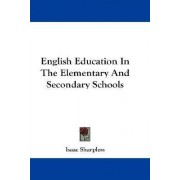 English Education in the Elementary and Secondary Schools by Isaac Sharpless