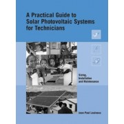 A Practical Guide to Solar Photovoltaic Systems for Technicians by Jean-Paul Louineau