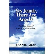 Yes Jeanie, There Are Angels! by Jeanie Graf