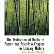 The Dedication of Books to Patron and Friend by Henry Benjamin Wheatley