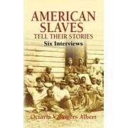 American Slaves Tell Their Stories by Octavia V. Rogers Albert