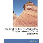 The Scripture Doctrine of Original Sin Prosped to Free and Candid Examination by John Taylor