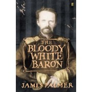 The Bloody White Baron by James Palmer