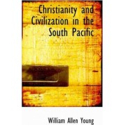 Christianity and Civilization in the South Pacific by William Allen Young