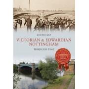 Victorian & Edwardian Nottingham Through Time by Joseph Earp