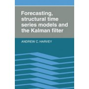 Forecasting, Structural Time Series Models, and the Kalman Filter by A.C. Harvey