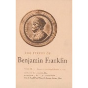 The Papers of Benjamin Franklin: January 6, 1706 Through December 31, 1734 Volume 1 by Benjamin Franklin