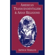 American Transcendentalism and Asian Religions by Arthur Versluis