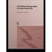 A Political Geography of Latin America by Jonathon R. Barton