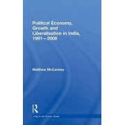 Political Economy, Growth and Liberalisation in India, 1991-2008 by Matthew McCartney