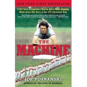 The Machine: A Hot Team, a Legendary Season, and a Heart-stopping World Series: The Story of the 1975 Cincinnati Reds by Joe Posnanski