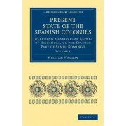 Present State of the Spanish Colonies by William Walton