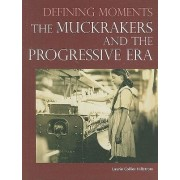 The Muckrakers and the Progressive Era by Laurie Collier Hillstrom
