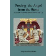 Freeing the Angel from the Stone a Guide to Piccirilli Sculpture in New York City by Jerry Koffler