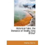 Historical Tales, the Romance of Reality by Charles Morris