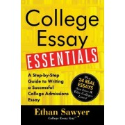 College Essay Essentials: A Step-By-Step Guide to Writing a Successful College Admission Essay
